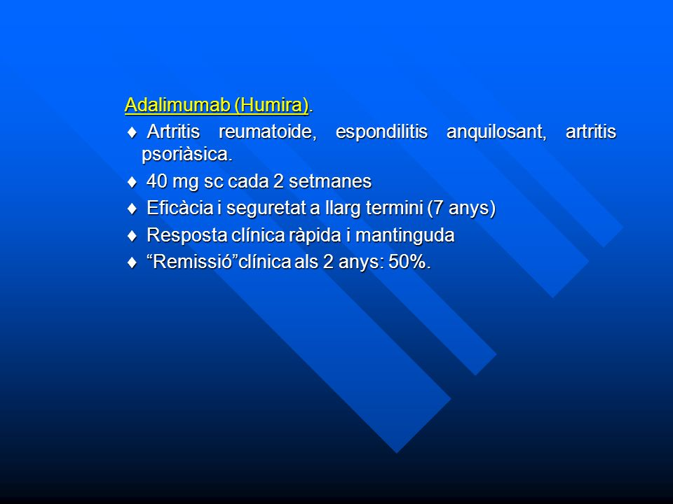 Adalimumab (Humira). Artritis reumatoide, espondilitis anquilosant, artritis psoriàsica. 40 mg sc cada 2 setmanes.