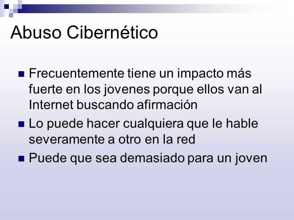 Abuso Cibernético Frecuentemente tiene un impacto más fuerte en los jovenes porque ellos van al Internet buscando afirmación.