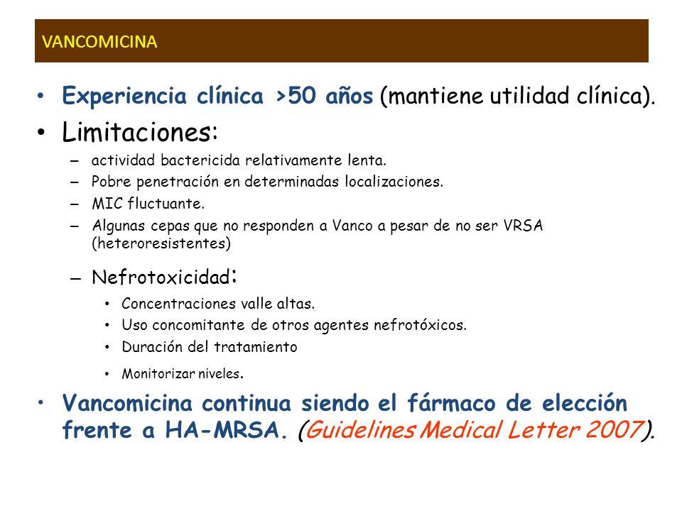 VANCOMICINA Experiencia clínica >50 años (mantiene utilidad clínica). Limitaciones: actividad bactericida relativamente lenta.