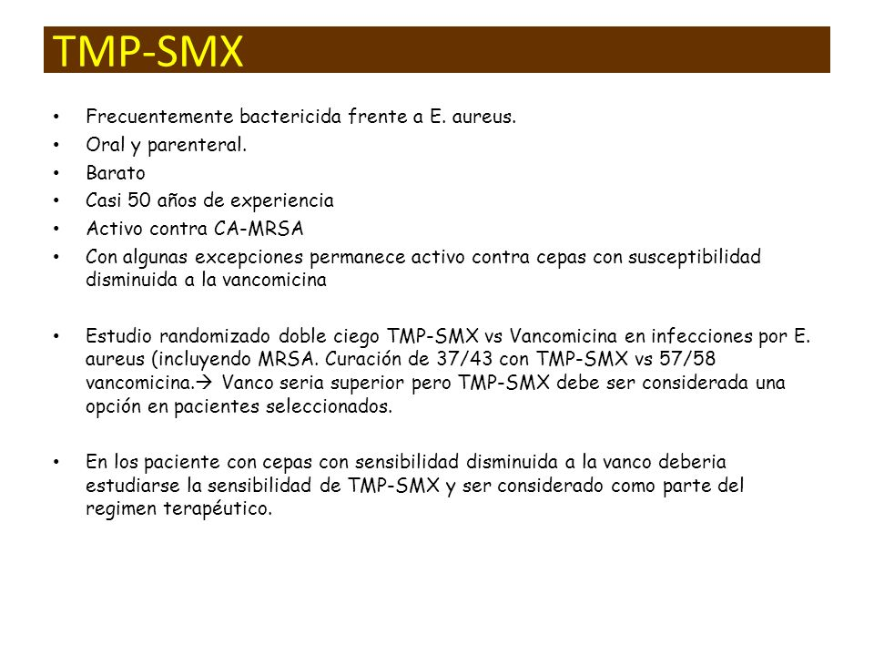 TMP-SMX Frecuentemente bactericida frente a E. aureus.