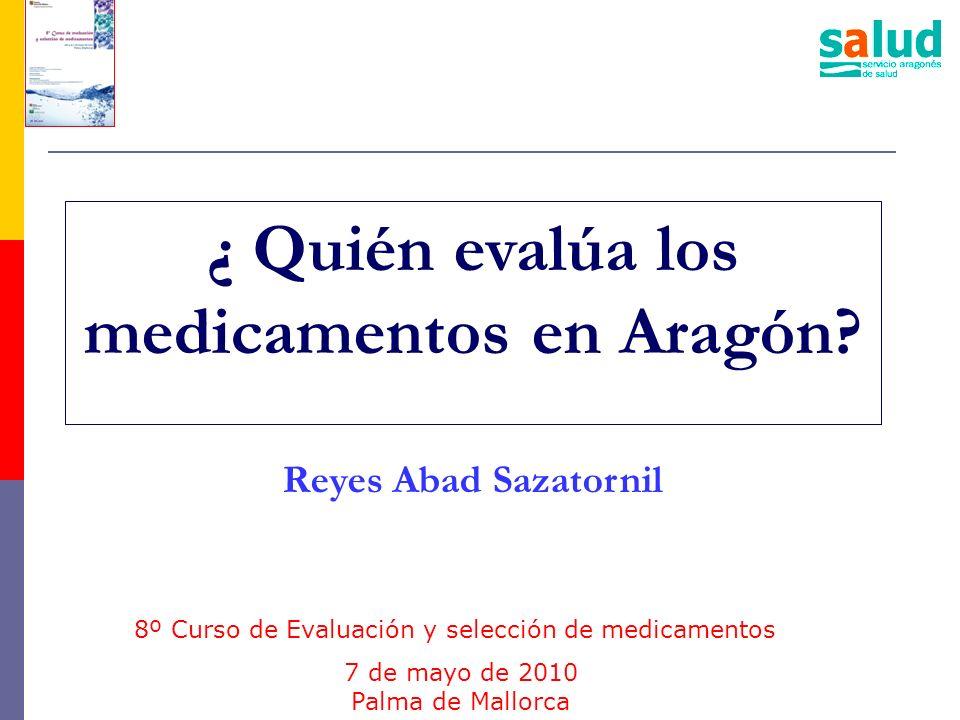 ¿ Quién evalúa los medicamentos en Aragón Reyes Abad Sazatornil