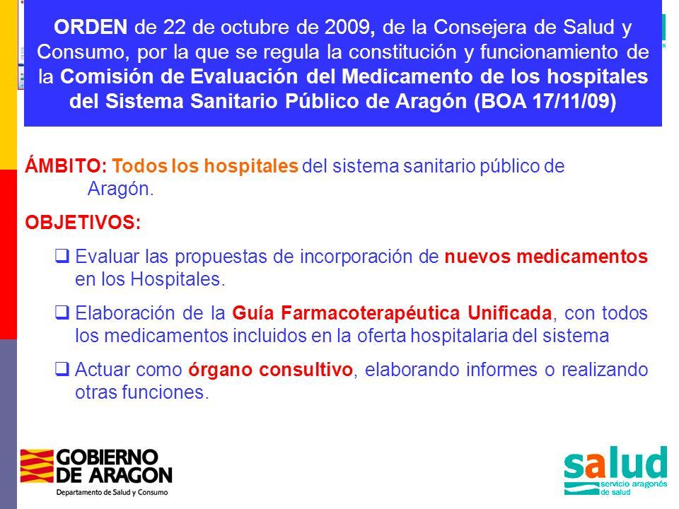 ORDEN de 22 de octubre de 2009, de la Consejera de Salud y Consumo, por la que se regula la constitución y funcionamiento de la Comisión de Evaluación del Medicamento de los hospitales del Sistema Sanitario Público de Aragón (BOA 17/11/09)