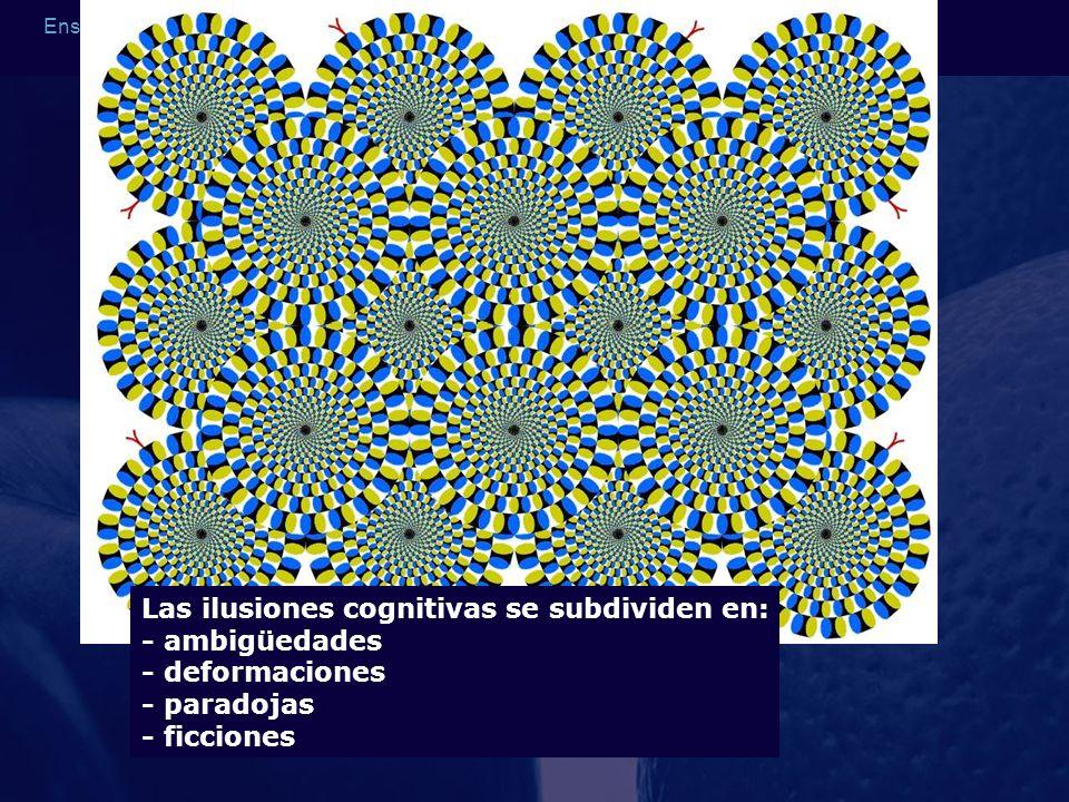 Las ilusiones cognitivas se subdividen en: - ambigüedades - deformaciones - paradojas - ficciones
