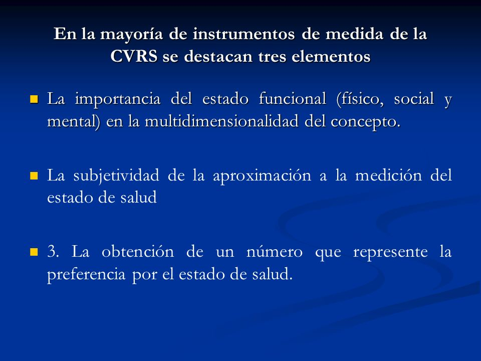 En la mayoría de instrumentos de medida de la CVRS se destacan tres elementos
