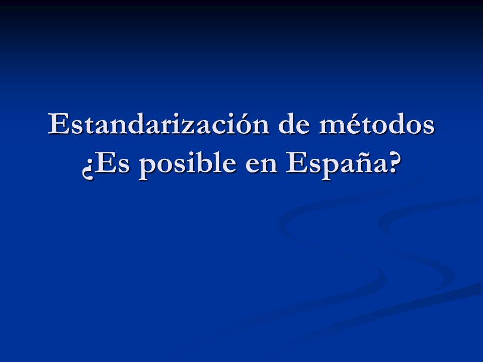 Estandarización de métodos ¿Es posible en España