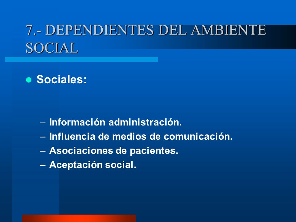 7.- DEPENDIENTES DEL AMBIENTE SOCIAL