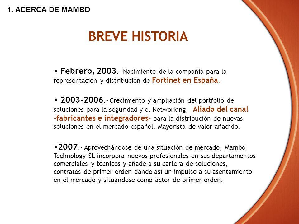 1. ACERCA DE MAMBO BREVE HISTORIA. Febrero, 2003.- Nacimiento de la compañía para la representación y distribución de Fortinet en España.