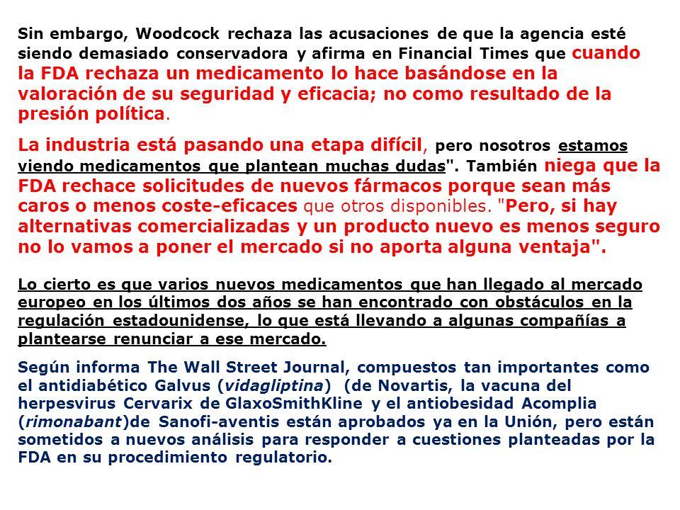 Sin embargo, Woodcock rechaza las acusaciones de que la agencia esté siendo demasiado conservadora y afirma en Financial Times que cuando la FDA rechaza un medicamento lo hace basándose en la valoración de su seguridad y eficacia; no como resultado de la presión política.
