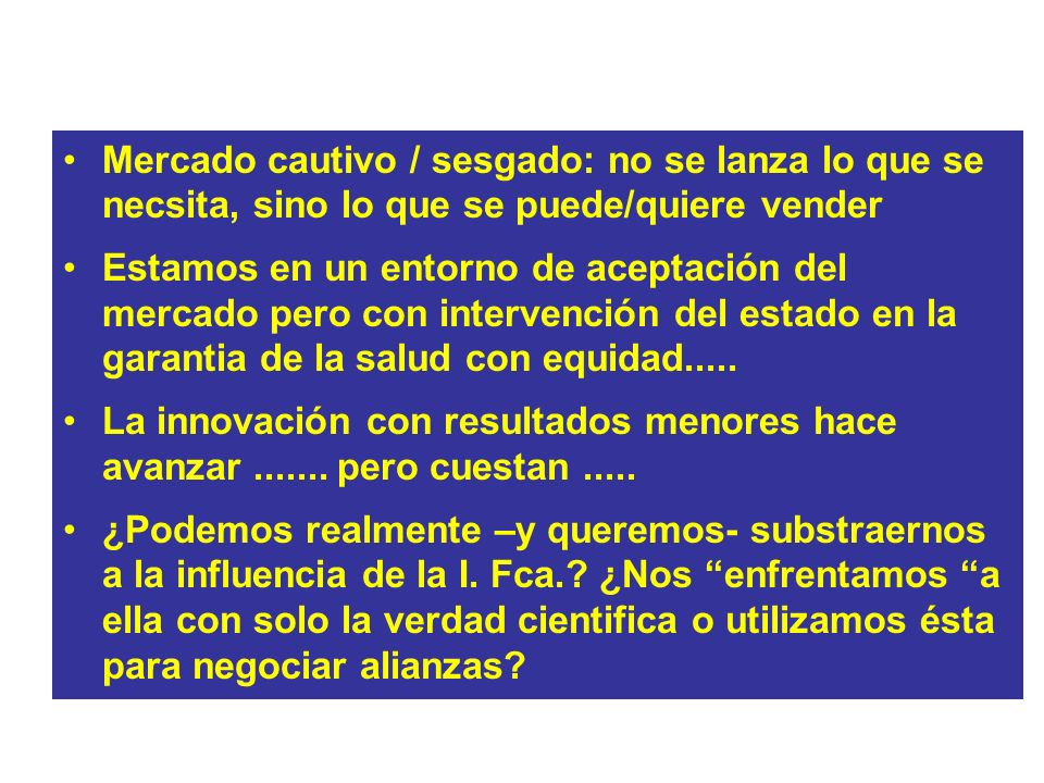 LOS GRANDES DILEMASMercado cautivo / sesgado: no se lanza lo que se necsita, sino lo que se puede/quiere vender.