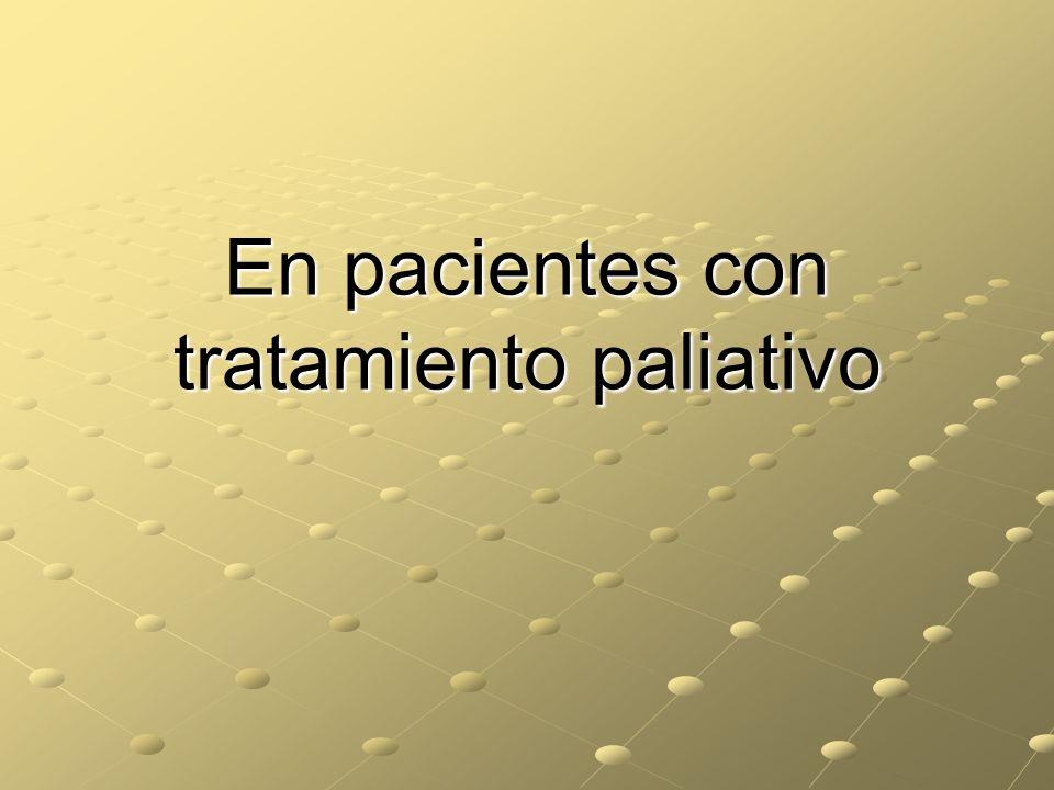 En pacientes con tratamiento paliativo