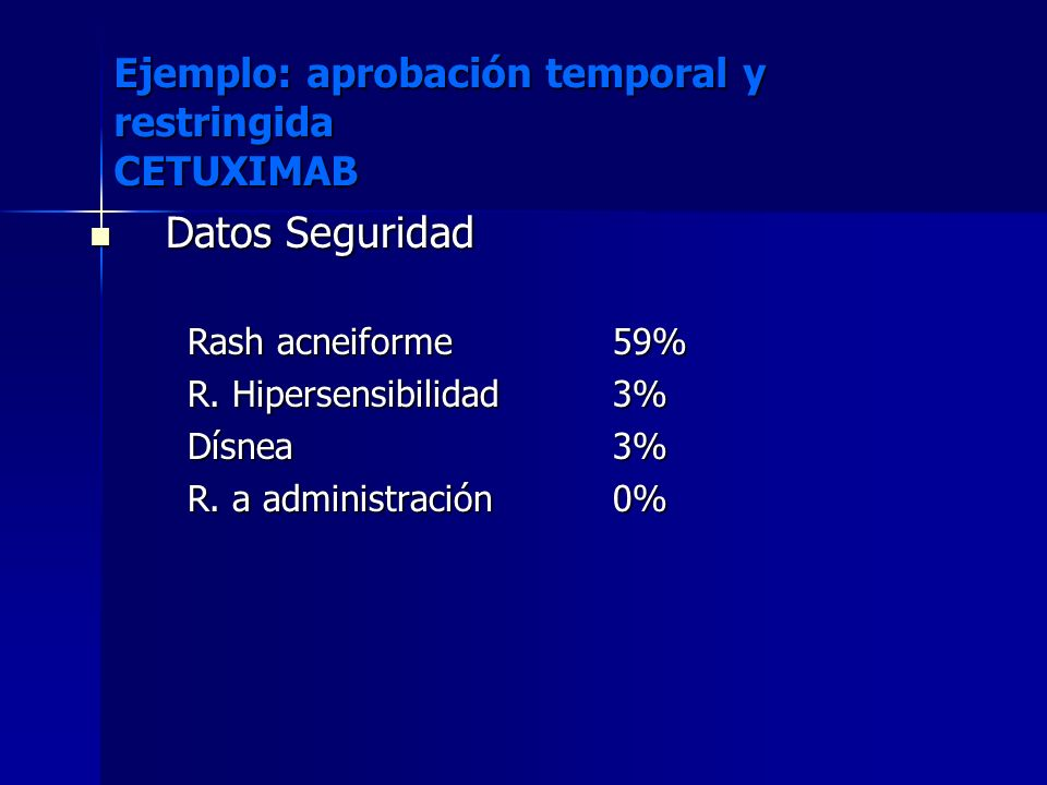 Datos Seguridad Ejemplo: aprobación temporal y restringida CETUXIMAB