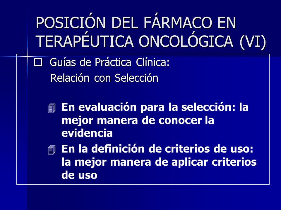 POSICIÓN DEL FÁRMACO EN TERAPÉUTICA ONCOLÓGICA (VI)