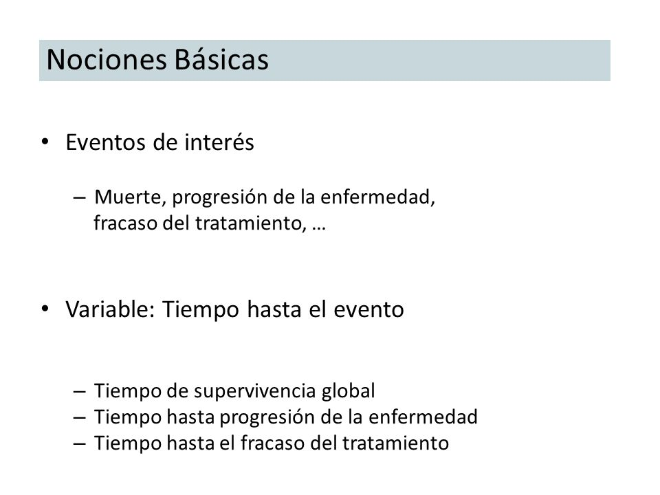Nociones Básicas Eventos de interés Variable: Tiempo hasta el evento