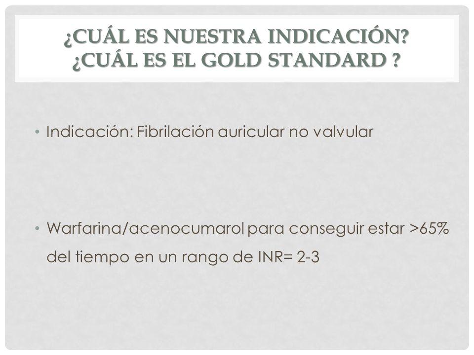 ¿Cuál es nuestrA indicación ¿Cuál es el gold standard