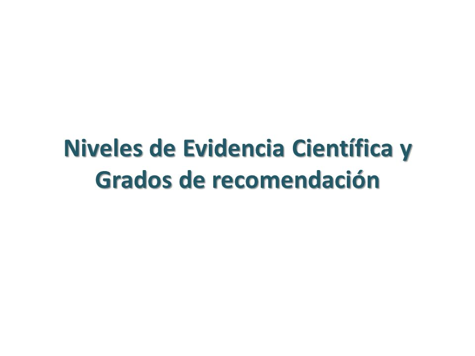 Niveles de Evidencia Científica y Grados de recomendación