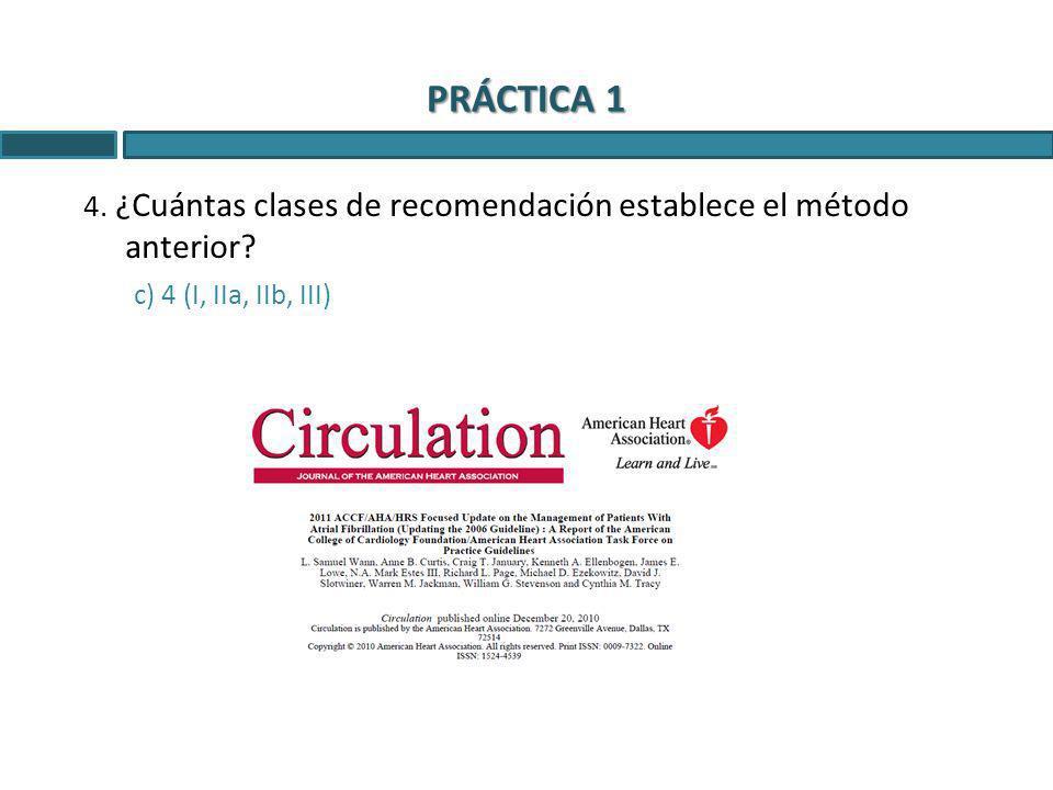 PRÁCTICA 1 4. ¿Cuántas clases de recomendación establece el método anterior c) 4 (I, IIa, IIb, III)