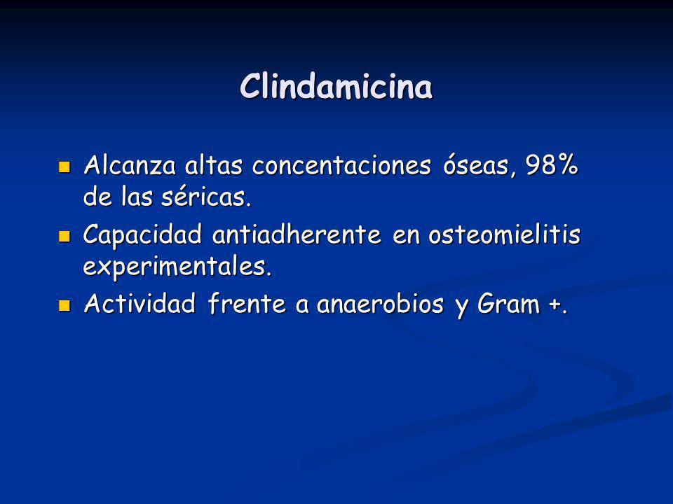 Clindamicina Alcanza altas concentaciones óseas, 98% de las séricas.