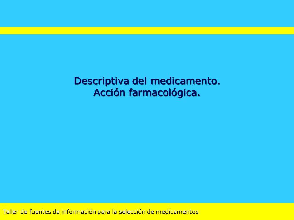 Descriptiva del medicamento. Acción farmacológica.
