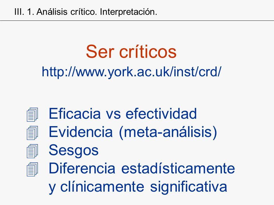 Ser críticos Eficacia vs efectividad Evidencia (meta-análisis) Sesgos