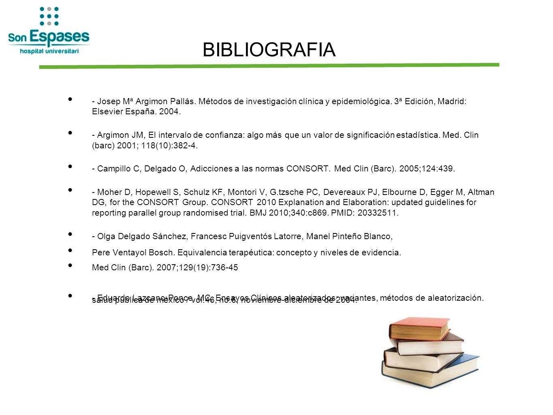BIBLIOGRAFIA - Josep Mª Argimon Pallás. Métodos de investigación clínica y epidemiológica. 3ª Edición, Madrid: Elsevier España. 2004.