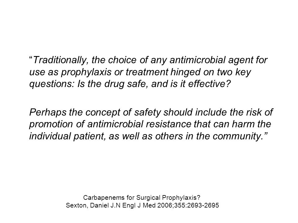 Traditionally, the choice of any antimicrobial agent for use as prophylaxis or treatment hinged on two key questions: Is the drug safe, and is it effective
