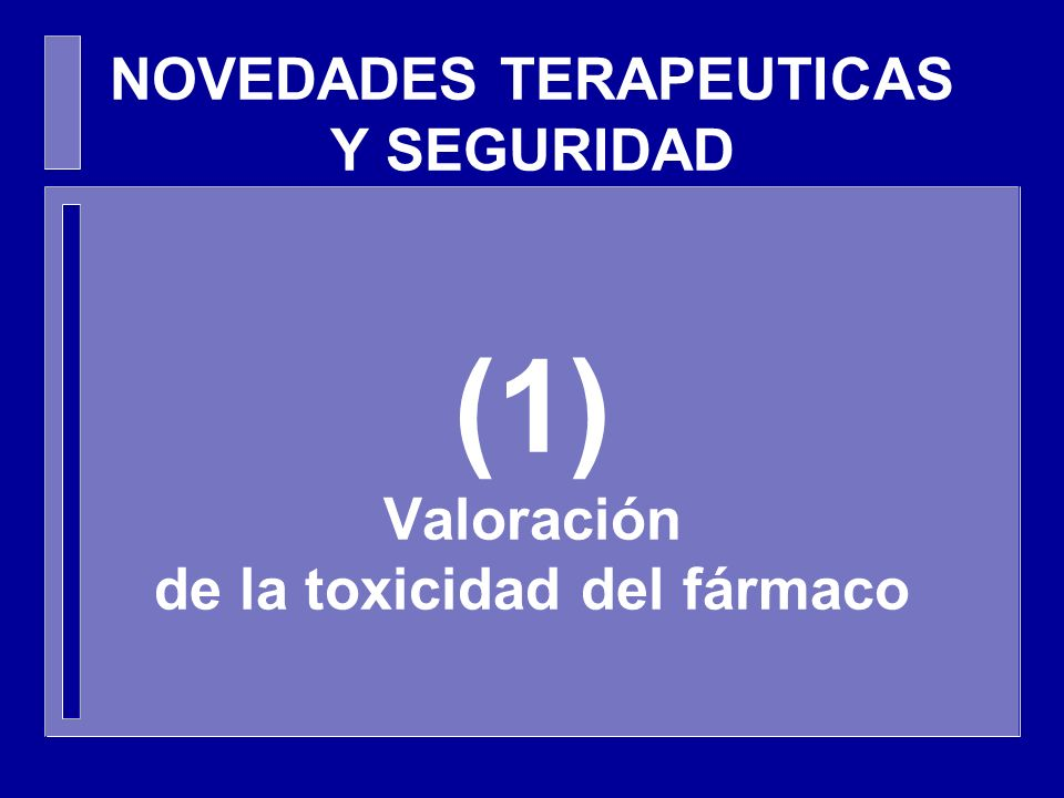 NOVEDADES TERAPEUTICAS Y SEGURIDAD (1) Valoración de la toxicidad del fármaco