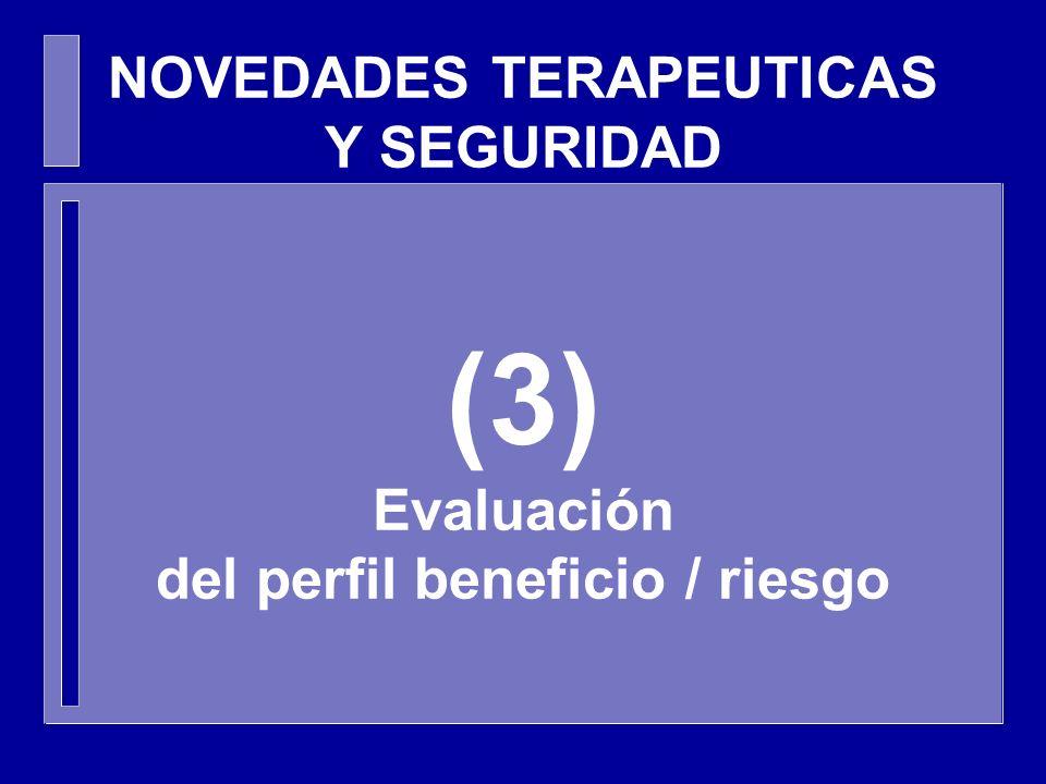 NOVEDADES TERAPEUTICAS Y SEGURIDAD (3) Evaluación del perfil beneficio / riesgo