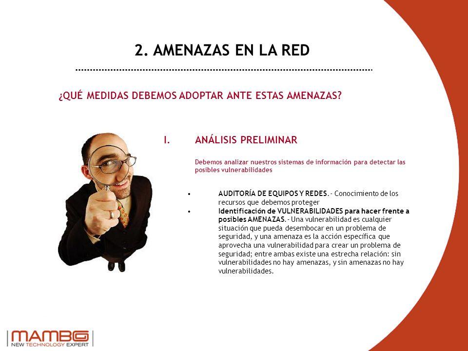 2. AMENAZAS EN LA RED ¿QUÉ MEDIDAS DEBEMOS ADOPTAR ANTE ESTAS AMENAZAS