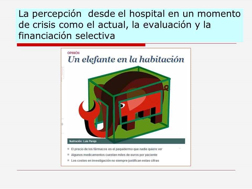 La percepción desde el hospital en un momento de crisis como el actual, la evaluación y la financiación selectiva