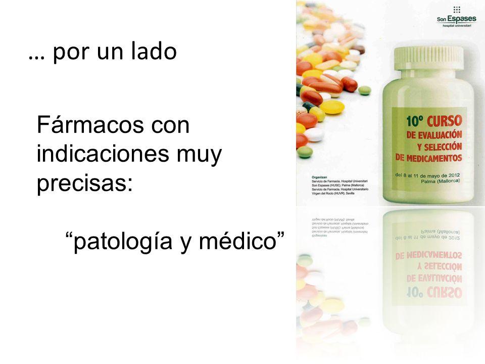 … por un lado Fármacos con indicaciones muy precisas: