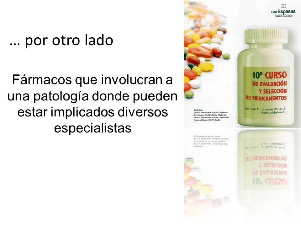 … por otro lado Fármacos que involucran a una patología donde pueden estar implicados diversos especialistas.