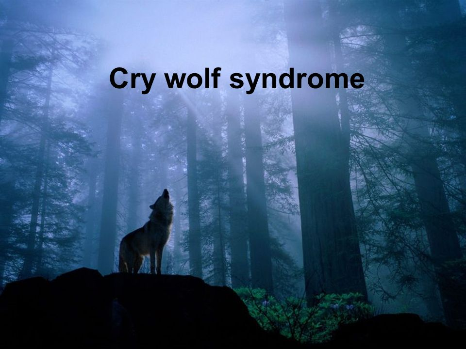 Cry wolf syndrome