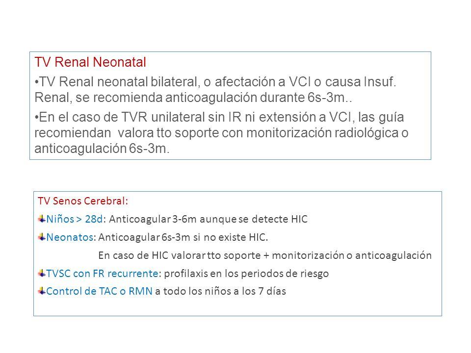 TV Renal Neonatal TV Renal neonatal bilateral, o afectación a VCI o causa Insuf. Renal, se recomienda anticoagulación durante 6s-3m..