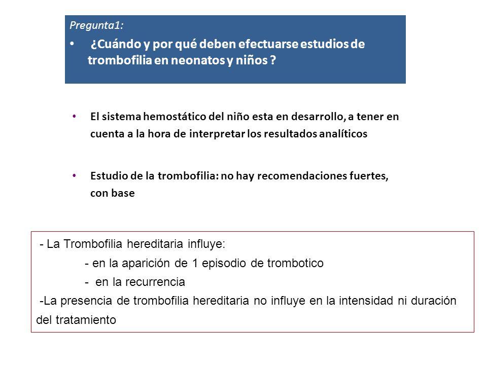 Pregunta1: ¿Cuándo y por qué deben efectuarse estudios de trombofilia en neonatos y niños