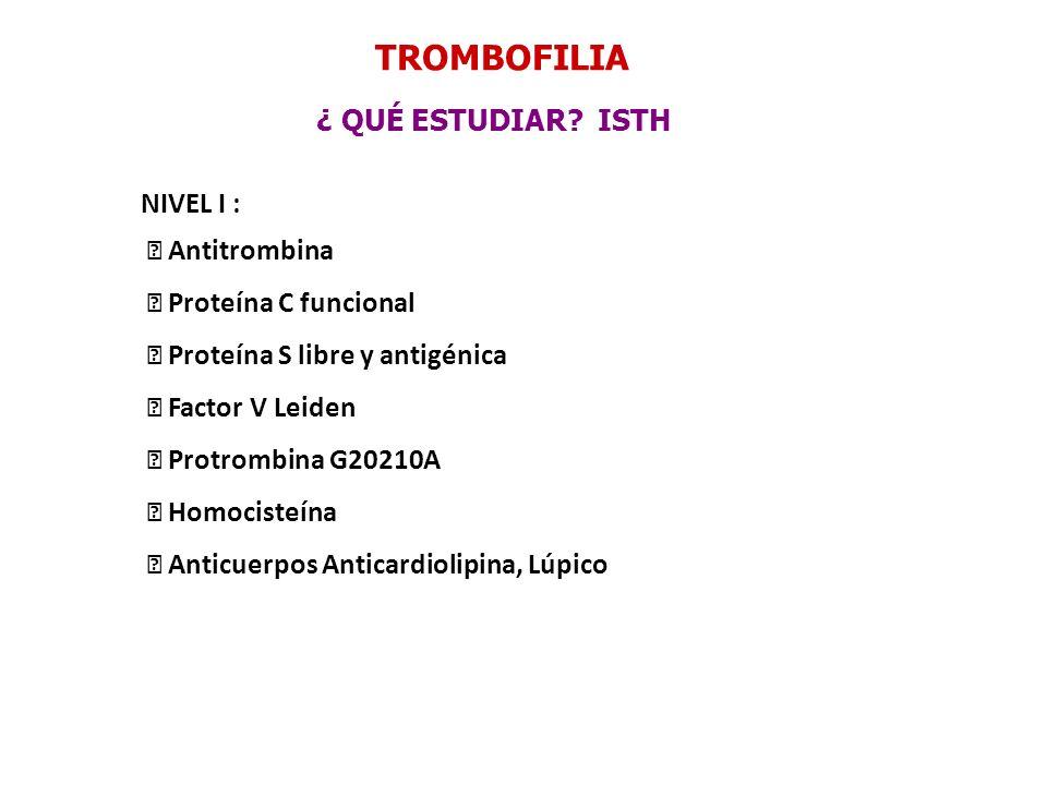 TROMBOFILIA ¿ QUÉ ESTUDIAR ISTH NIVEL I :  Antitrombina