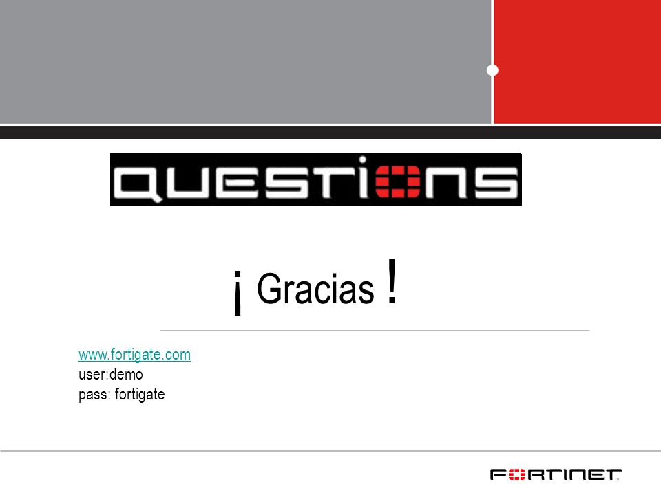 ¡ Gracias ! www.fortigate.com user:demo pass: fortigate