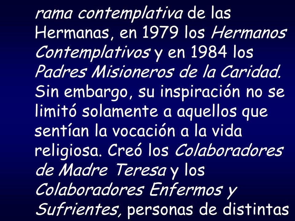 rama contemplativa de las Hermanas, en 1979 los Hermanos Contemplativos y en 1984 los Padres Misioneros de la Caridad.