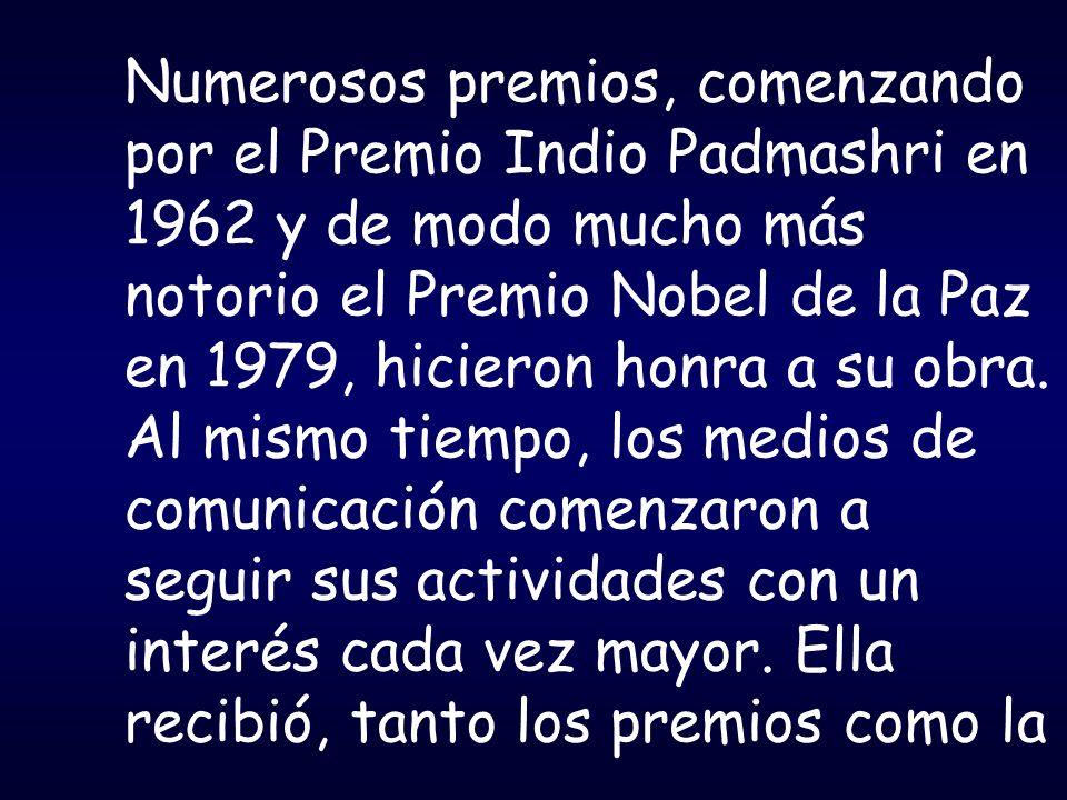 Numerosos premios, comenzando por el Premio Indio Padmashri en 1962 y de modo mucho más notorio el Premio Nobel de la Paz en 1979, hicieron honra a su obra.
