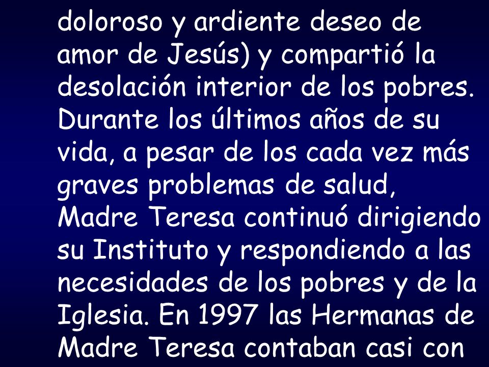 doloroso y ardiente deseo de amor de Jesús) y compartió la desolación interior de los pobres.