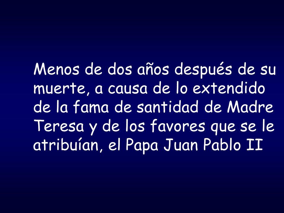 Menos de dos años después de su muerte, a causa de lo extendido de la fama de santidad de Madre Teresa y de los favores que se le atribuían, el Papa Juan Pablo II