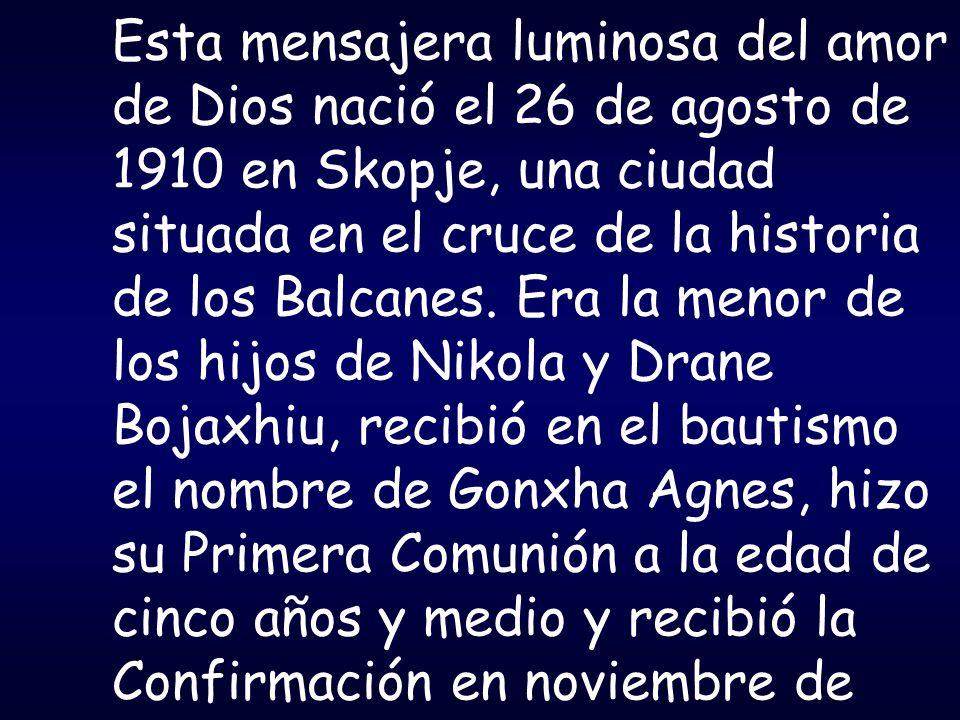 Esta mensajera luminosa del amor de Dios nació el 26 de agosto de 1910 en Skopje, una ciudad situada en el cruce de la historia de los Balcanes.