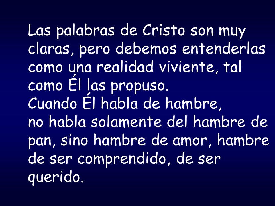 Las palabras de Cristo son muy claras, pero debemos entenderlas como una realidad viviente, tal como Él las propuso.