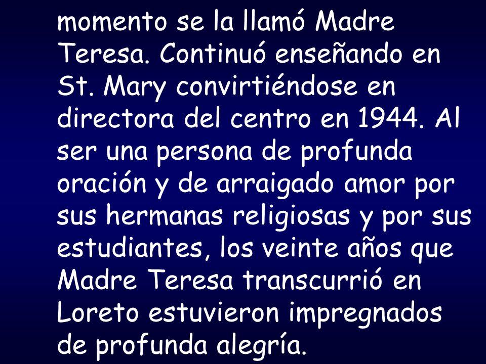 momento se la llamó Madre Teresa. Continuó enseñando en St
