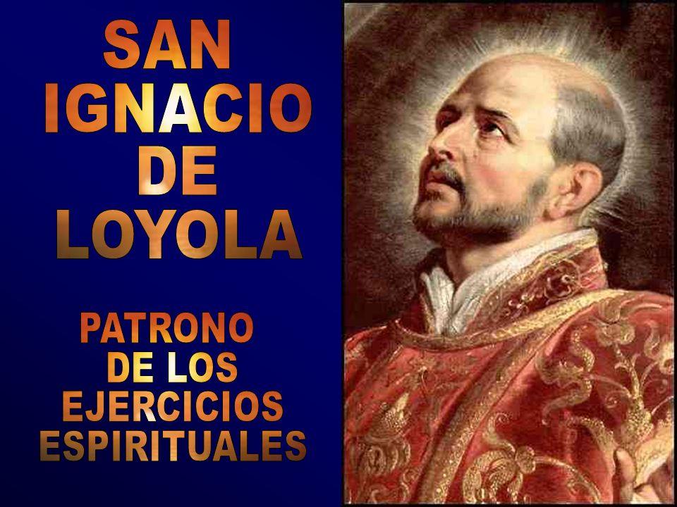 SAN IGNACIO DE LOYOLA PATRONO DE LOS EJERCICIOS ESPIRITUALES