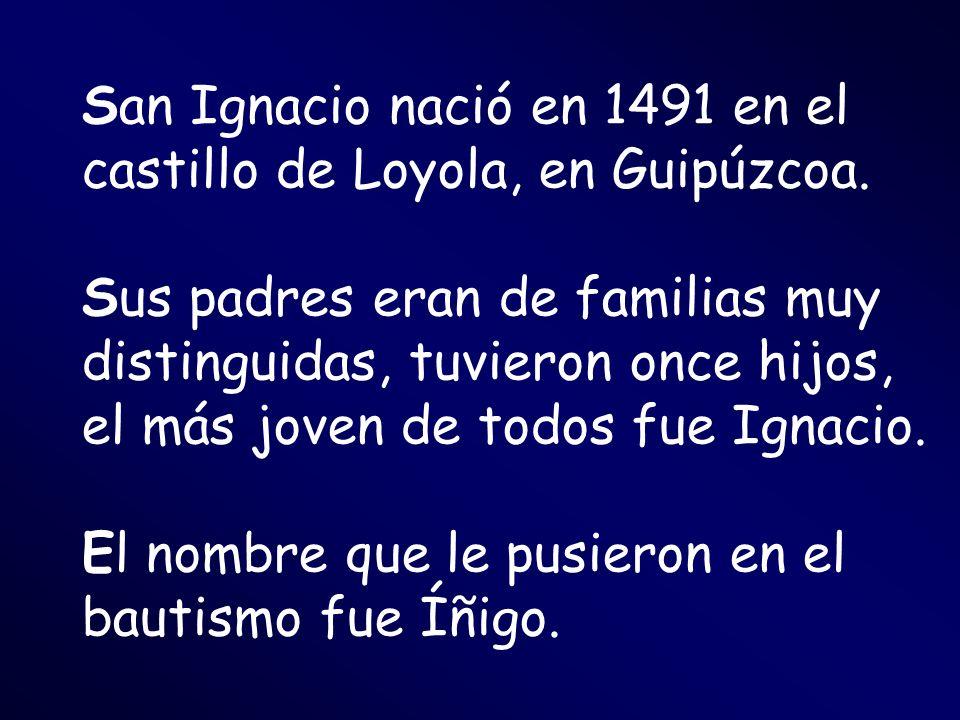 San Ignacio nació en 1491 en el castillo de Loyola, en Guipúzcoa.
