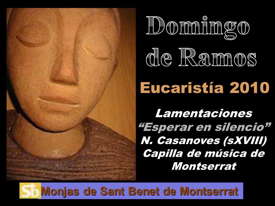 Eucaristía 2010 Lamentaciones Esperar en silencio N. Casanoves (sXVIII) Capilla de música de Montserrat.