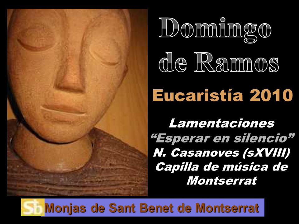 Eucaristía 2010Lamentaciones Esperar en silencio N. Casanoves (sXVIII) Capilla de música de Montserrat.