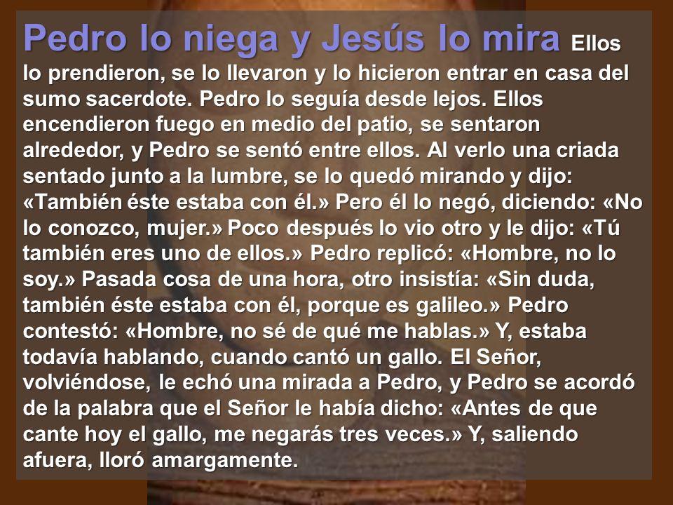 Pedro lo niega y Jesús lo mira Ellos lo prendieron, se lo llevaron y lo hicieron entrar en casa del sumo sacerdote.