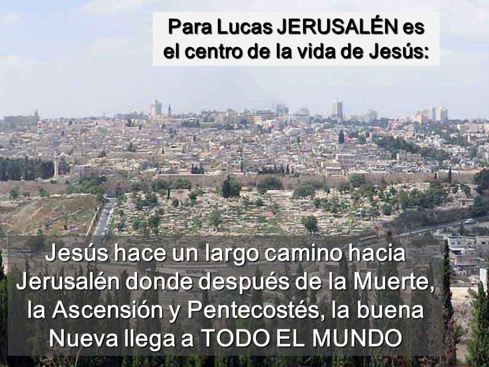 Para Lucas JERUSALÉN es el centro de la vida de Jesús: