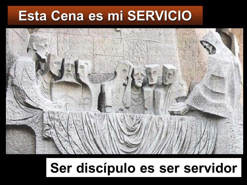 Esta Cena es mi SERVICIO Ser discípulo es ser servidor